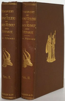 Discovery of Lakes Rudolf and Stefanie (Two Volumes) A Narrative of Count Samuel Teleki's...