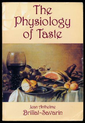 The Physiology of Taste Or Meditations on Transcendental Gastronomy. Jean Anthelme Brillat-Savarin