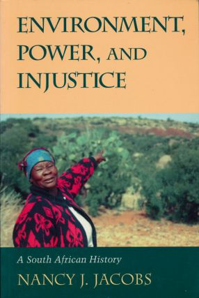 Environment, Power, and Injustice A South African History. Nancy J. Jacobs