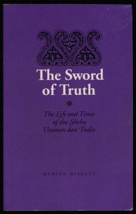 The Sword of Truth The Life and Times of the Shehu Usuman Dan Fodio. Mervyn Hiskett