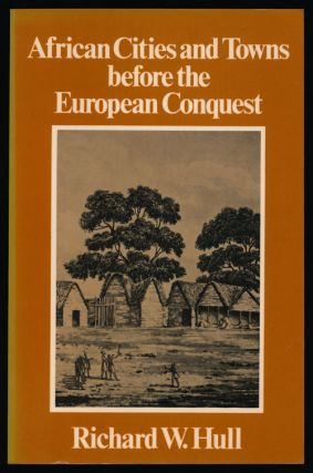 African Cities and Towns before the European Conquest. Richard W. Hull