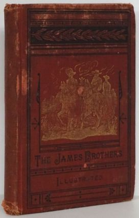 Outlaws of the Border A Complete and Authentic History of the Lives of Frank and Jesse James. Jay...