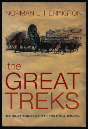 The Great Treks The Transformation of Southern Africa, 1815-1854. Norman Etherington