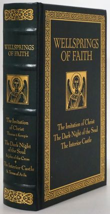 Wellsprings of Faith: the Imitation of Christ by Kempis; the Dark Night of the Soul by St. John;...
