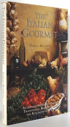 The Italian Gourmet Authentic Ingredients and Traditional Recipes from the Kitchens of Italy