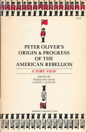 Peter Oliver's Origin & Progress of the American Rebellion A Tory View. Douglass Adair, John A....