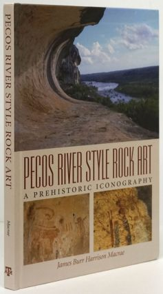 Pecos River Style Rock Art A Prehistoric Iconography. James Burr Harrison Macrae