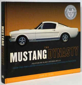The Mustang Dynasty Featuring Rare Memorabilia from the Ford Motor Company Archives and Mustang...