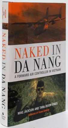 Naked in Da Nang A Forward Air Controller in Vietnam. Mike Jackson, Tara Dixon-Engel