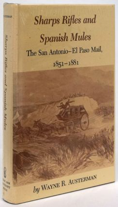Sharps Rifles and Spanish Mules The San Antonio - El Paso Mail, 1851-1881. Wayne R. Austerman