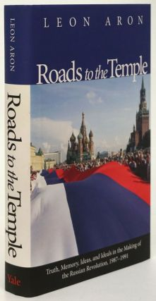 Roads to the Temple Truth, Memory, Ideas, and Ideals in the Making of the Russian Revolution,...