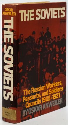 The Soviets The Russian Workers, Peasants, and Soldiers Coucils, 1905-1921. Oskar Anweiler, Ruth...