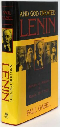 And God Created Lenin Marxism Vs. Religion in Russia, 1917-1929. Paul Gabel