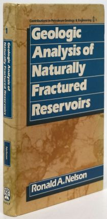 Geologic Analysis of Naturally Fractured Reservoirs. Ronald A. Nelson