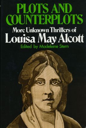 Plots and Counterplots More Unknown Thrillers of Louisa May Alcott. Louisa May Alcott